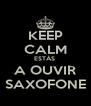 KEEP CALM ESTÁS  A OUVIR SAXOFONE - Personalised Poster A4 size