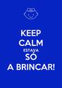 KEEP CALM ESTAVA SÓ A BRINCAR! - Personalised Poster A4 size