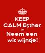 KEEP CALM Esther EN Neem een  wit wijntje! - Personalised Poster A4 size