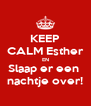 KEEP CALM Esther EN Slaap er een  nachtje over! - Personalised Poster A4 size