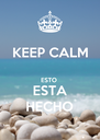 KEEP CALM  ESTO  ESTA HECHO - Personalised Poster A4 size