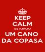 KEEP CALM ESTOROU UM CANO  DA COPASA - Personalised Poster A4 size
