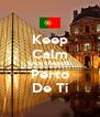 Keep Calm Estou chegando Perto De Ti - Personalised Poster A4 size