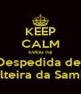 KEEP CALM Estou na Despedida de  Solteira da Samira - Personalised Poster A4 size