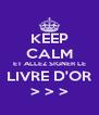 KEEP CALM ET ALLEZ SIGNER LE LIVRE D'OR > > > - Personalised Poster A4 size