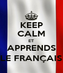 KEEP CALM ET APPRENDS LE FRANÇAIS - Personalised Poster A4 size