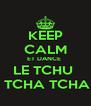 KEEP CALM ET DANCE  LE TCHU    TCHA TCHA  - Personalised Poster A4 size