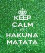 KEEP CALM ET HAKUNA MATATA - Personalised Poster A4 size