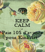 KEEP CALM et Paie 10$ d'avance pour KinkArt. - Personalised Poster A4 size