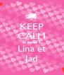 KEEP CALM Et pense à Lina et Jad - Personalised Poster A4 size