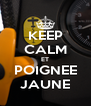 KEEP CALM ET POIGNEE JAUNE - Personalised Poster A4 size