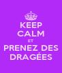 KEEP CALM ET PRENEZ DES DRAGÉES - Personalised Poster A4 size