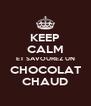 KEEP CALM ET SAVOUREZ UN CHOCOLAT CHAUD - Personalised Poster A4 size
