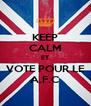 KEEP CALM ET VOTE POUR LE A.F.C - Personalised Poster A4 size