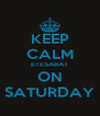 KEEP CALM ETE5ABAT ON SATURDAY - Personalised Poster A4 size