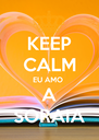 KEEP CALM EU AMO  A SORAIA - Personalised Poster A4 size