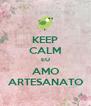 KEEP CALM EU AMO ARTESANATO - Personalised Poster A4 size