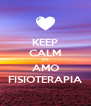 KEEP CALM EU AMO FISIOTERAPIA - Personalised Poster A4 size