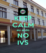 KEEP CALM eu ando NO IVS - Personalised Poster A4 size