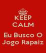 KEEP CALM  Eu Busco O Jogo Rapaiz - Personalised Poster A4 size