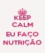 KEEP CALM  EU FAÇO NUTRIÇÃO - Personalised Poster A4 size