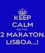 KEEP CALM EU FIZ 1/2 MARATONA LISBOA...! - Personalised Poster A4 size