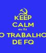 KEEP CALM eu fiz O TRABALHO DE FQ - Personalised Poster A4 size
