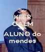 KEEP CALM eu fui ALUNO do mendes - Personalised Poster A4 size