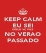 KEEP CALM EU SEI OQUE VC FEZ NO VERAO PASSADO - Personalised Poster A4 size