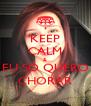 KEEP CALM & EU SÓ QUERO CHORAR - Personalised Poster A4 size
