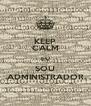 KEEP CALM EU SOU ADMINISTRADOR - Personalised Poster A4 size