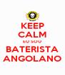 KEEP CALM EU SOU BATERISTA ANGOLANO - Personalised Poster A4 size