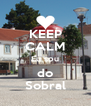 KEEP CALM Eu sou do Sobral - Personalised Poster A4 size