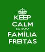 KEEP CALM EU SOU FAMÍLIA FREITAS - Personalised Poster A4 size