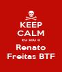 KEEP CALM Eu sou o Renato Freitas BTF - Personalised Poster A4 size