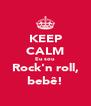KEEP CALM Eu sou Rock'n roll, bebê! - Personalised Poster A4 size
