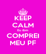 KEEP CALM Eu tbm COMPREI MEU PF - Personalised Poster A4 size