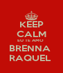 KEEP CALM EU TE AMO  BRENNA  RAQUEL  - Personalised Poster A4 size