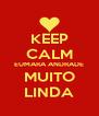 KEEP CALM EUMARA ANDRADE MUITO LINDA - Personalised Poster A4 size