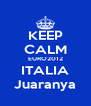KEEP CALM EURO2012 ITALIA Juaranya - Personalised Poster A4 size