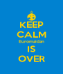 KEEP CALM Euromaidan IS OVER - Personalised Poster A4 size