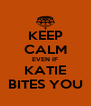 KEEP CALM EVEN IF KATIE BITES YOU - Personalised Poster A4 size