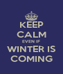KEEP CALM EVEN IF WINTER IS COMING - Personalised Poster A4 size