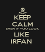 KEEP CALM EVEN IF YOU LOOK LIKE  IRFAN  - Personalised Poster A4 size