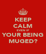 KEEP CALM EVEN IF YOUR BEING MUGED? - Personalised Poster A4 size