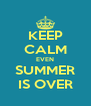 KEEP CALM EVEN SUMMER IS OVER - Personalised Poster A4 size