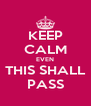 KEEP CALM EVEN THIS SHALL PASS - Personalised Poster A4 size