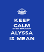 KEEP CALM EVEN THOUGH ALYSSA IS MEAN - Personalised Poster A4 size