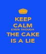 KEEP CALM EVEN THOUGH THE CAKE IS A LIE - Personalised Poster A4 size