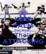 KEEP CALM Even though  Their ATTACKING - Personalised Poster A4 size